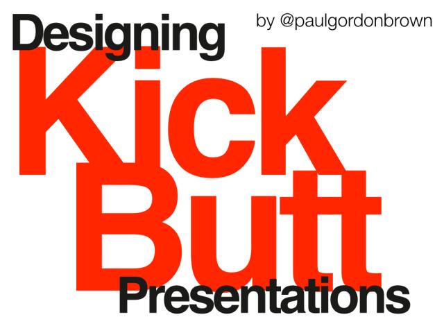 Designing Kick Butt Presentations.001