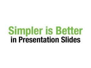 simpler-is-better-in-presentation-slides-1-638