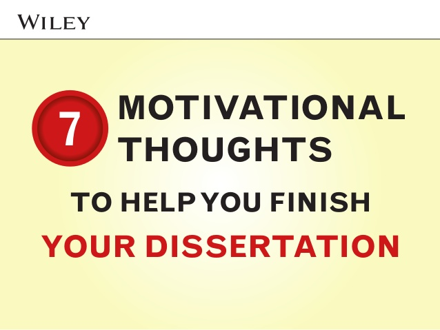 7-motivational-thoughts-to-help-you-finish-your-dissertation-1-638