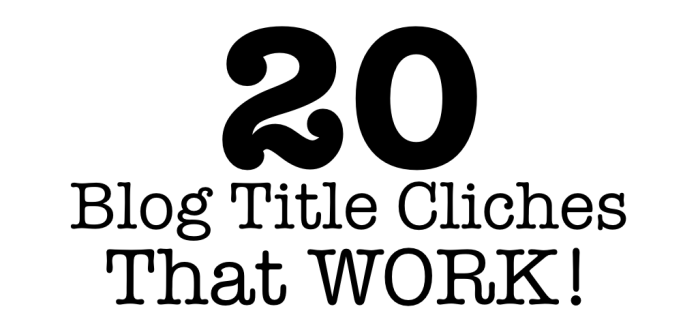 20 Blog Post Cliches That Work.001